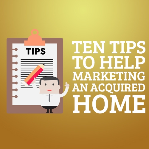 Ten Tips to Help Marketing an Acquired Home