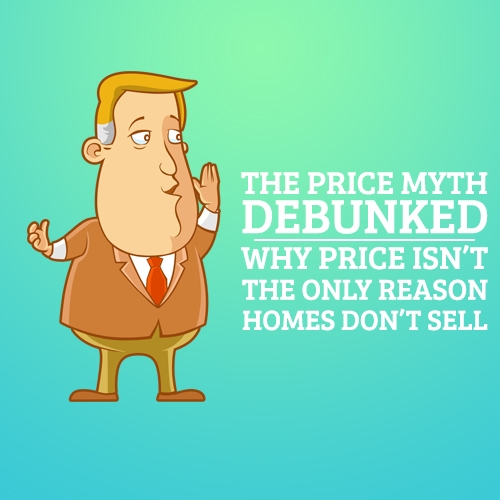 The Price Myth Debunked –  Why Price Isn't the Only Reason Homes Don't Sell