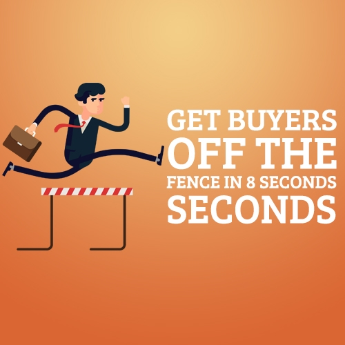 Get Buyers Off the Fence in 8 Seconds