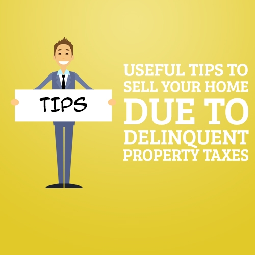 Useful Tips to Sell Your Home Due to Delinquent Property Taxes