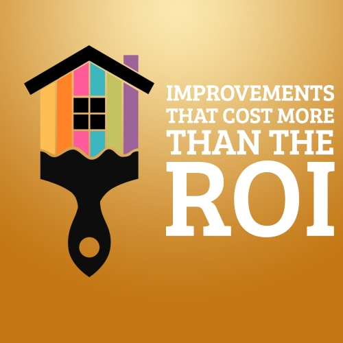Improvements that Cost More than the ROI