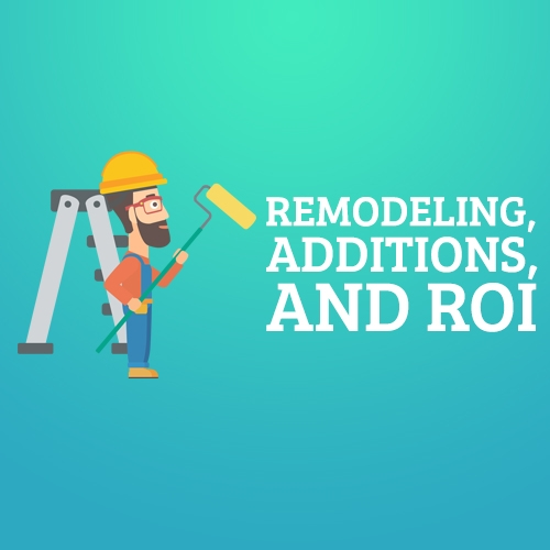 Remodeling, Additions, and ROI