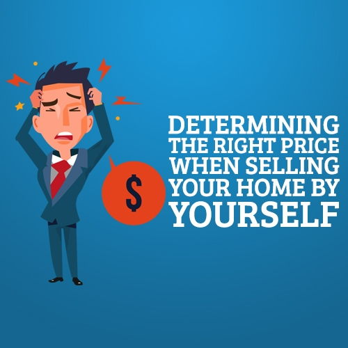 Determining the Right Price When Selling Your Home by Yourself