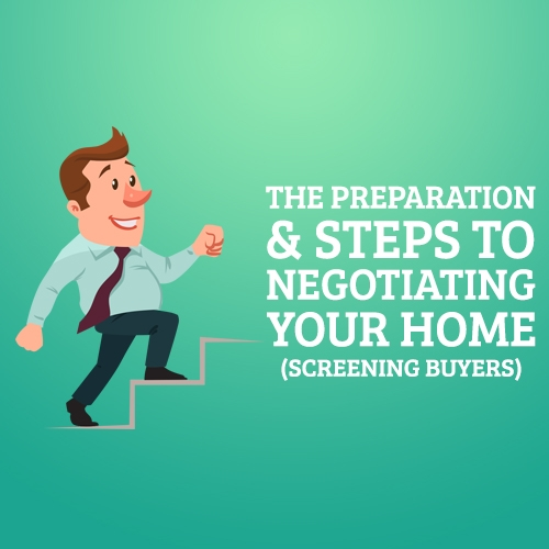 The Preparation and Steps to Negotiating Your Home (Screening Buyers)