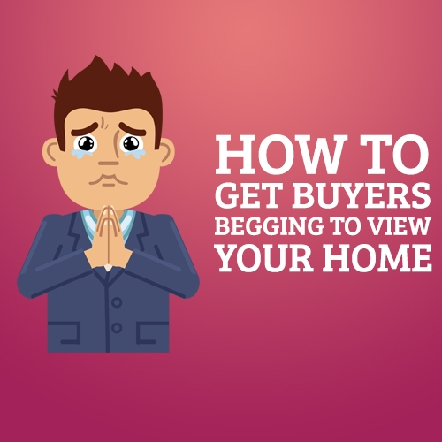 How to Get Buyers Begging to View Your Home