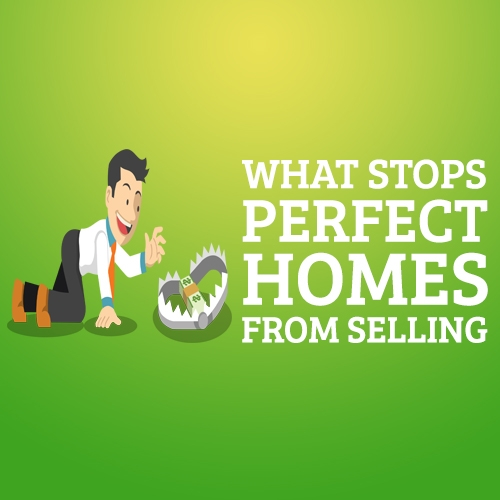 """What Stops """"Perfect Homes"""" From Selling"""