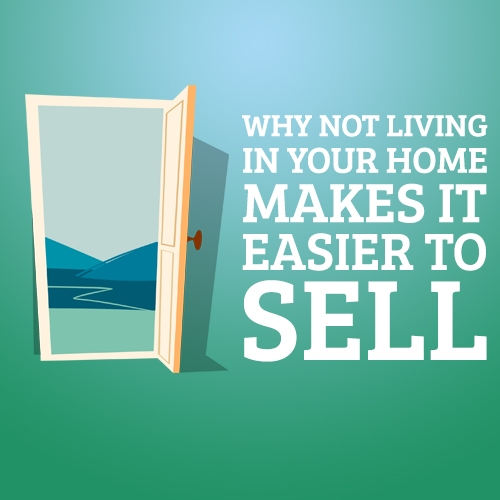 Why Not Living in Your Home Makes It Easier to Sell