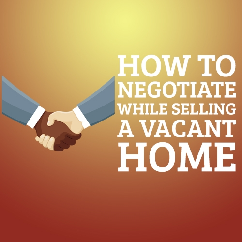 How to Negotiate While Selling a Vacant Home