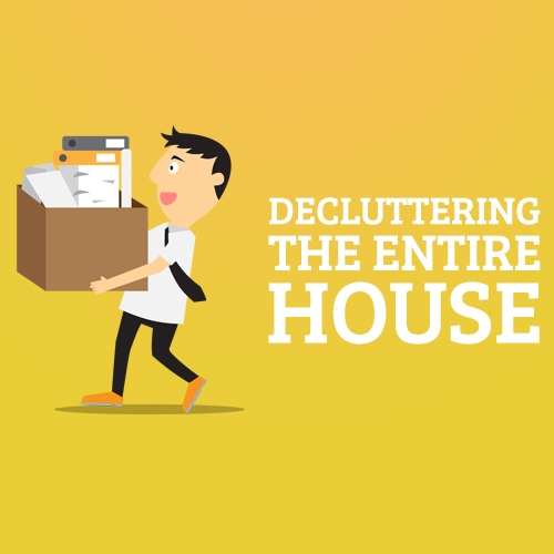 Declutter the Entire House